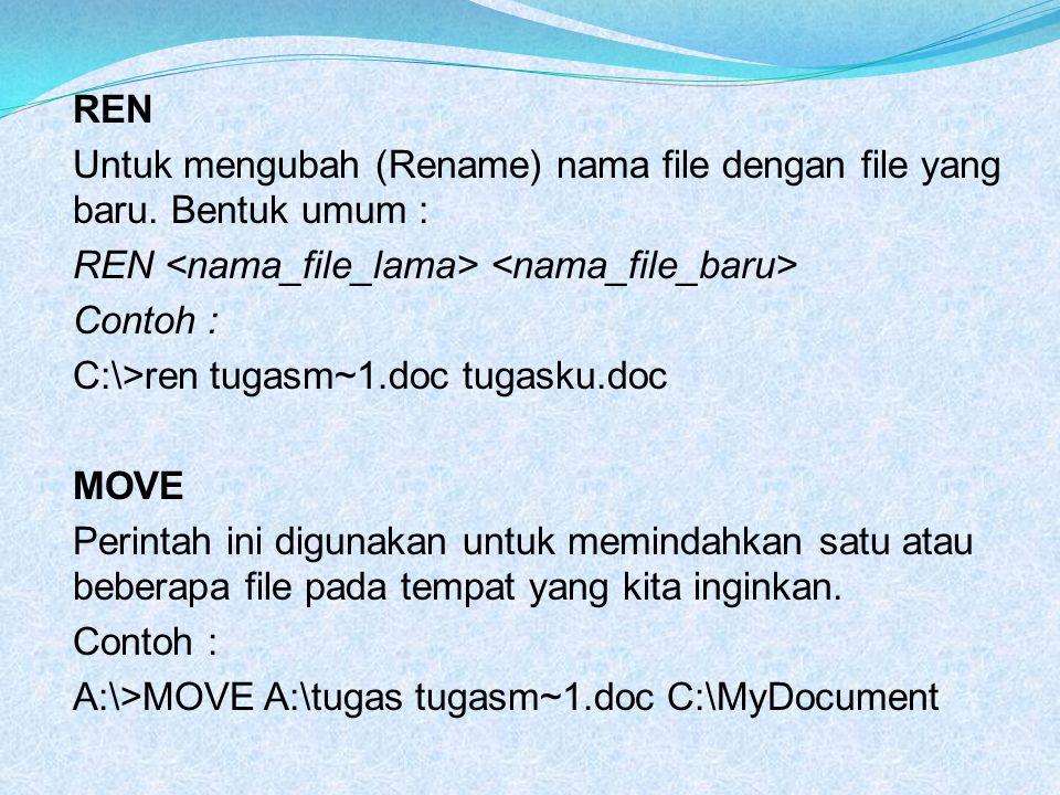 REN Untuk mengubah (Rename) nama file dengan file yang baru. Bentuk umum : REN <nama_file_lama> <nama_file_baru>