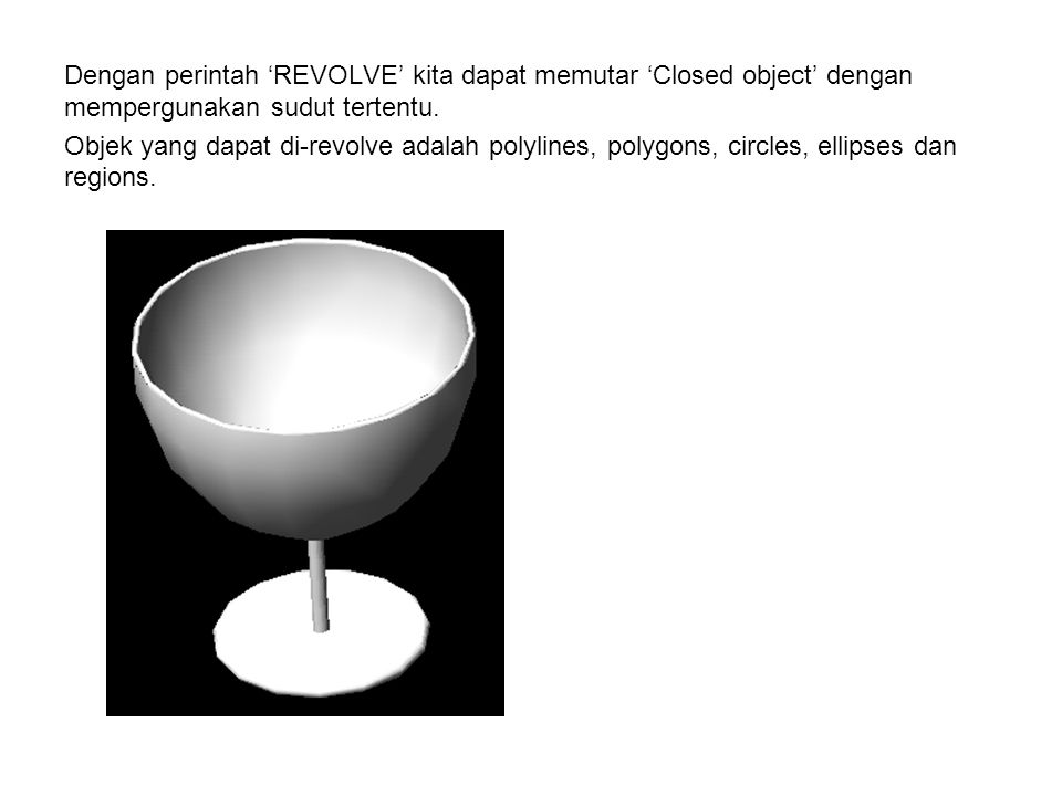 Dengan perintah 'REVOLVE' kita dapat memutar 'Closed object' dengan mempergunakan sudut tertentu.