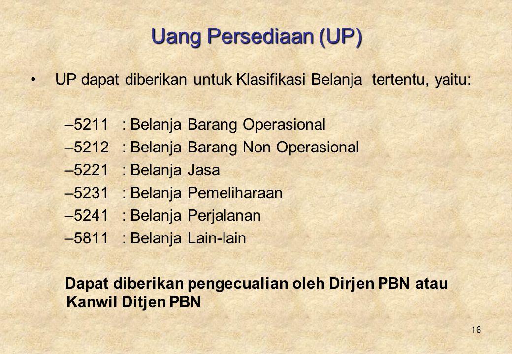Uang Persediaan (UP) UP dapat diberikan untuk Klasifikasi Belanja tertentu, yaitu: 5211 : Belanja Barang Operasional.