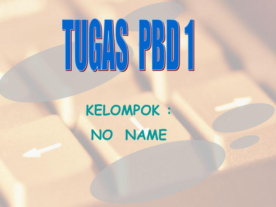 TUGAS PBD 1 KELOMPOK : NO NAME