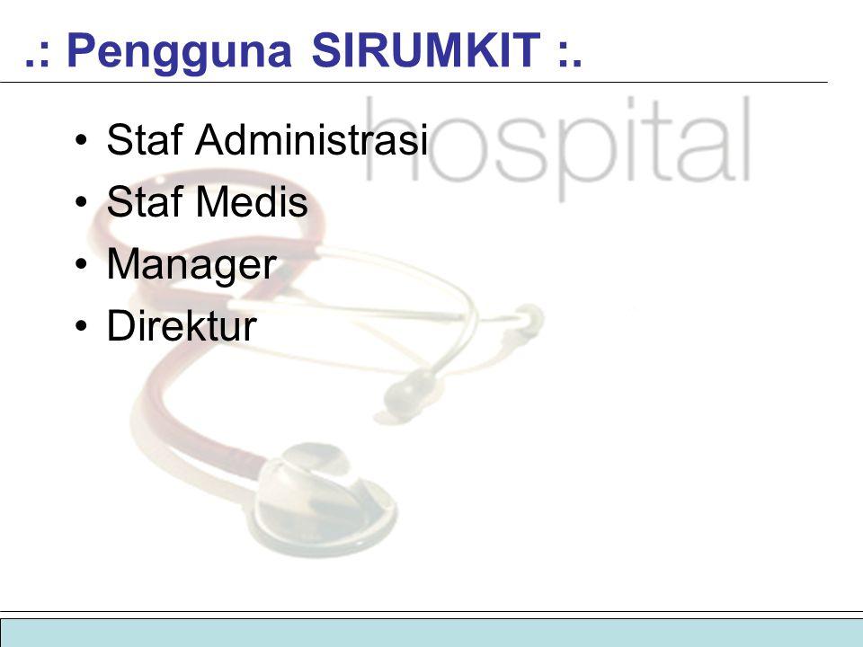 .: Pengguna SIRUMKIT :. Staf Administrasi Staf Medis Manager Direktur