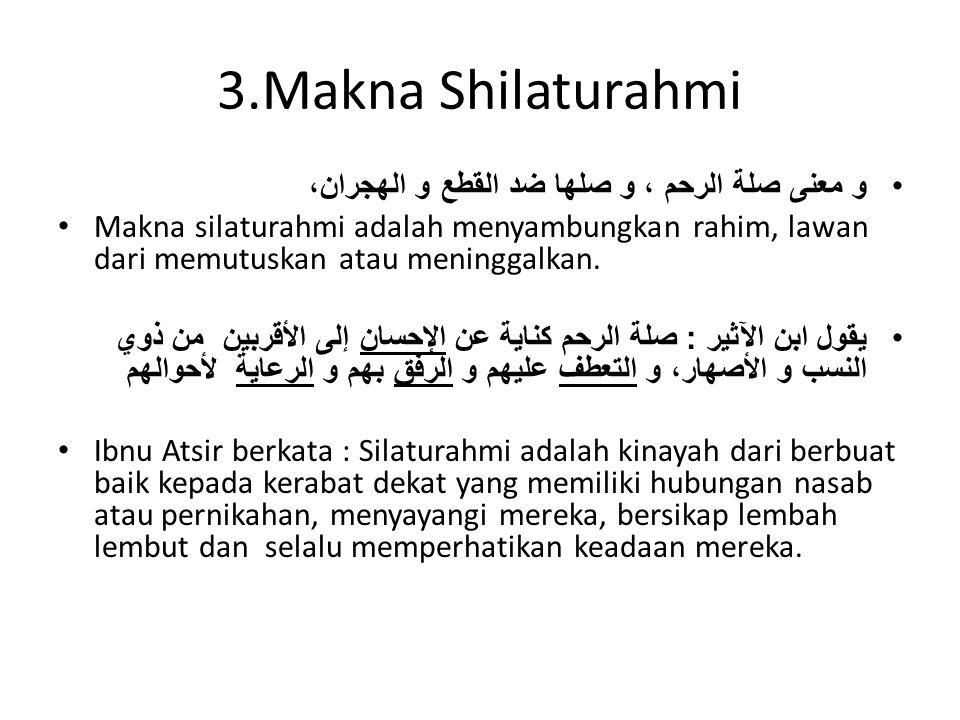 3.Makna Shilaturahmi و معنى صلة الرحم ، و صلها ضد القطع و الهجران،