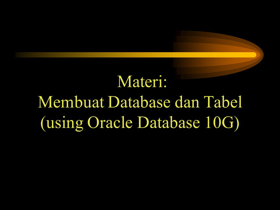 Materi: Membuat Database dan Tabel (using Oracle Database 10G)
