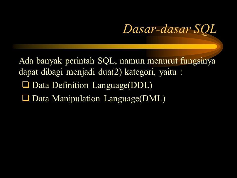 Dasar-dasar SQL Ada banyak perintah SQL, namun menurut fungsinya dapat dibagi menjadi dua(2) kategori, yaitu :