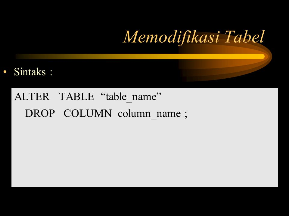 Memodifikasi Tabel Sintaks : ALTER TABLE table_name