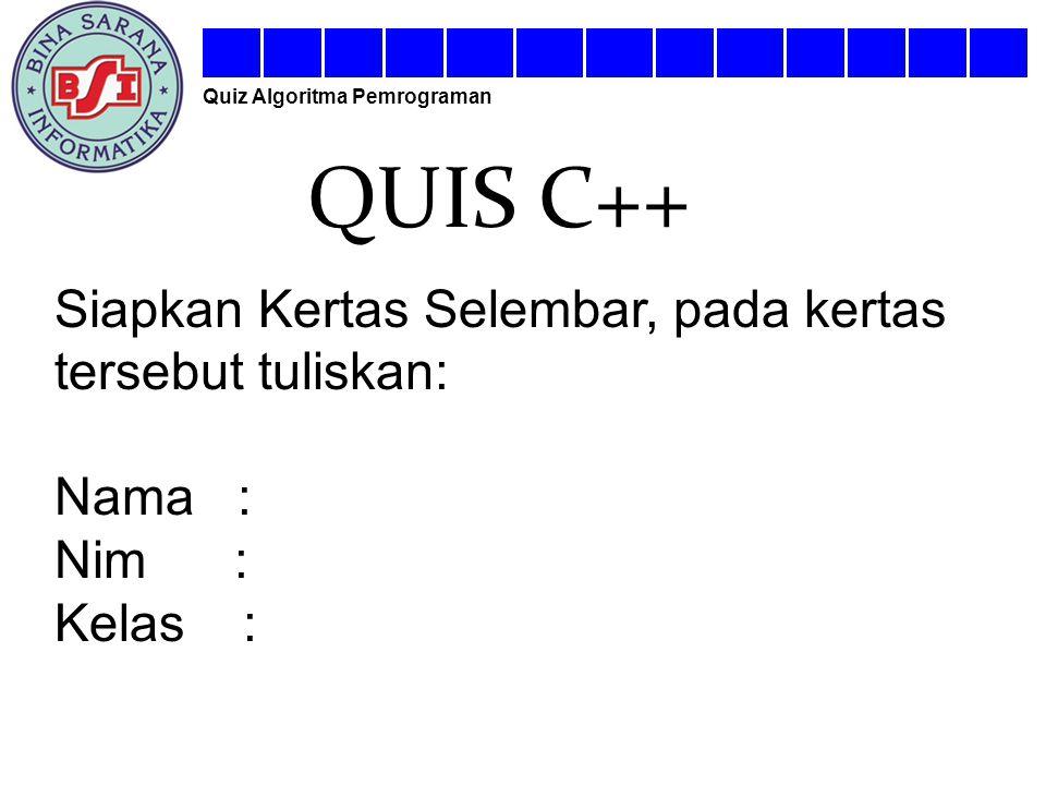 QUIS C++ Siapkan Kertas Selembar, pada kertas tersebut tuliskan: