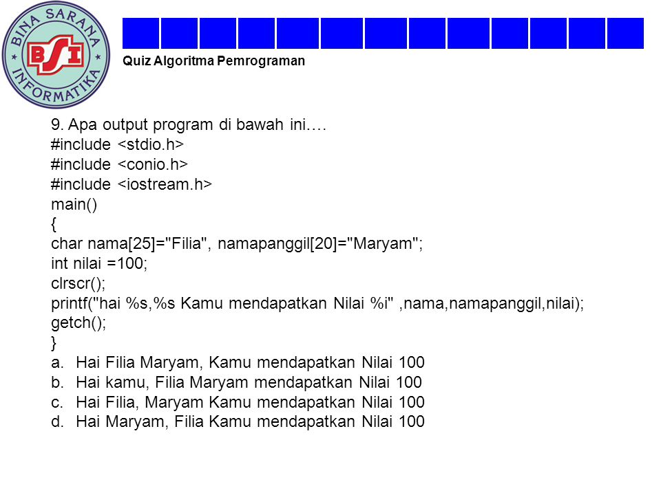 9. Apa output program di bawah ini…. #include <stdio.h>