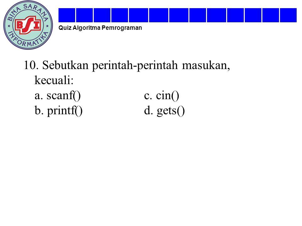 10. Sebutkan perintah-perintah masukan, kecuali: a. scanf() c. cin()