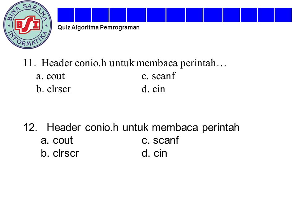 11. Header conio.h untuk membaca perintah… a. cout c. scanf