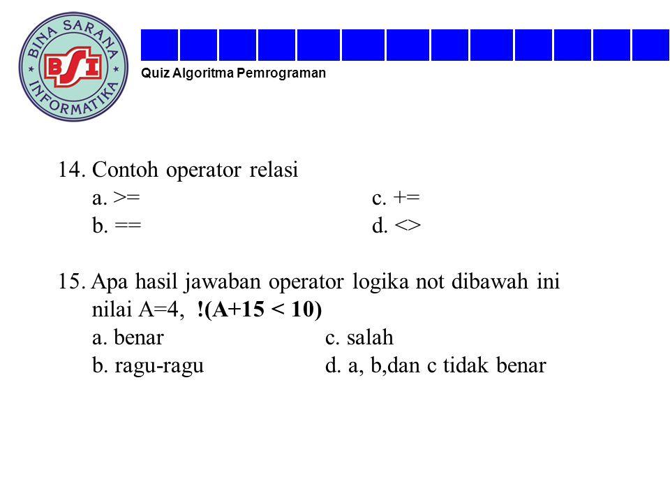14. Contoh operator relasi a. >= c. += b. == d. <>