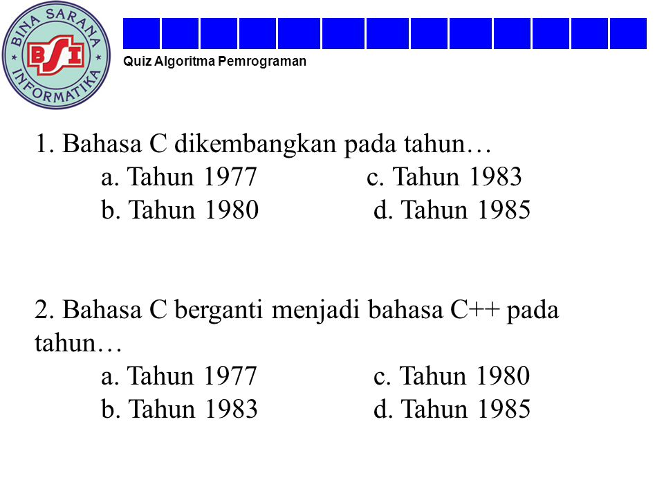 1. Bahasa C dikembangkan pada tahun… a. Tahun 1977 c. Tahun 1983