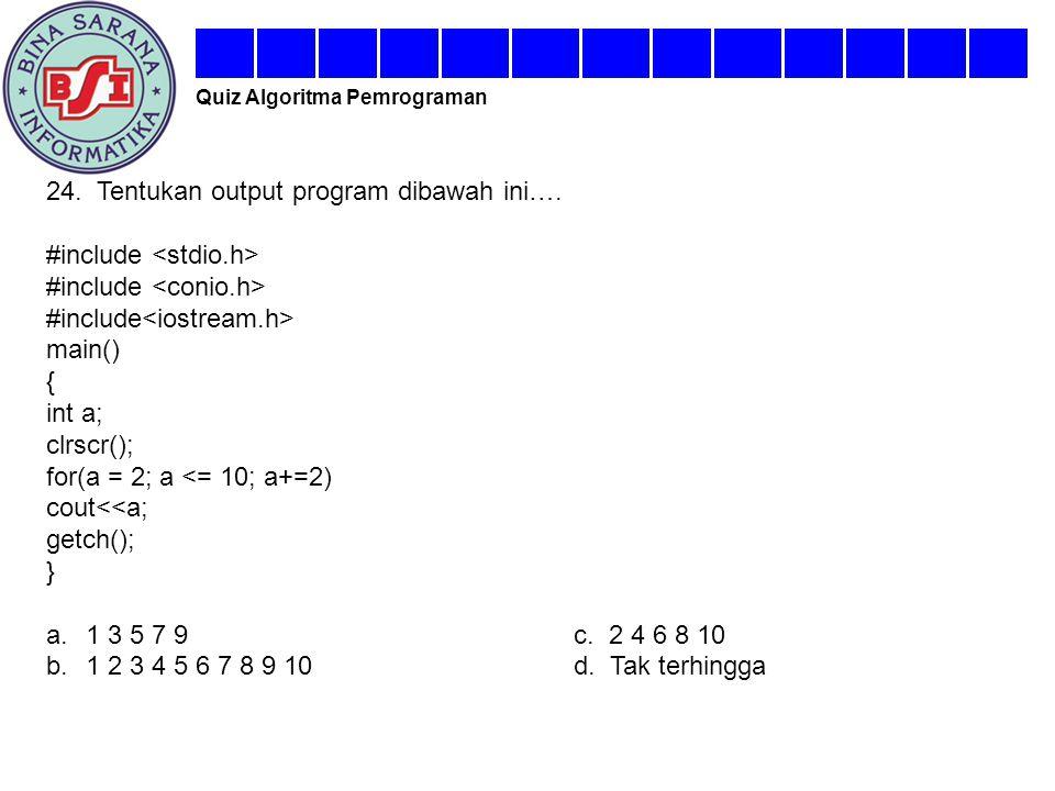 24. Tentukan output program dibawah ini…. #include <stdio.h>
