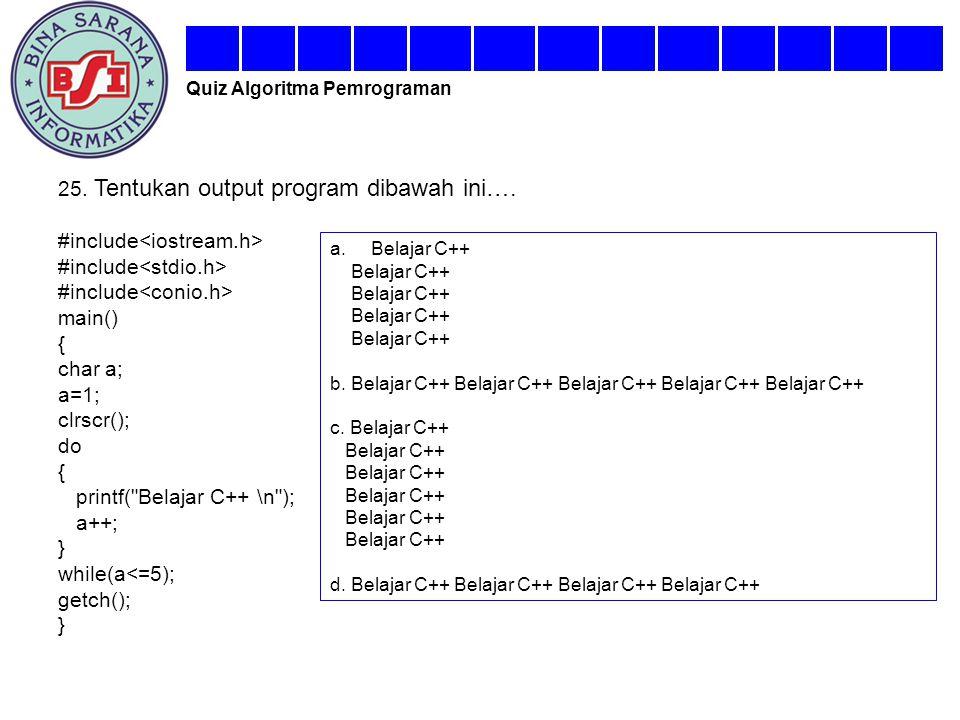 25. Tentukan output program dibawah ini…. #include<iostream.h>