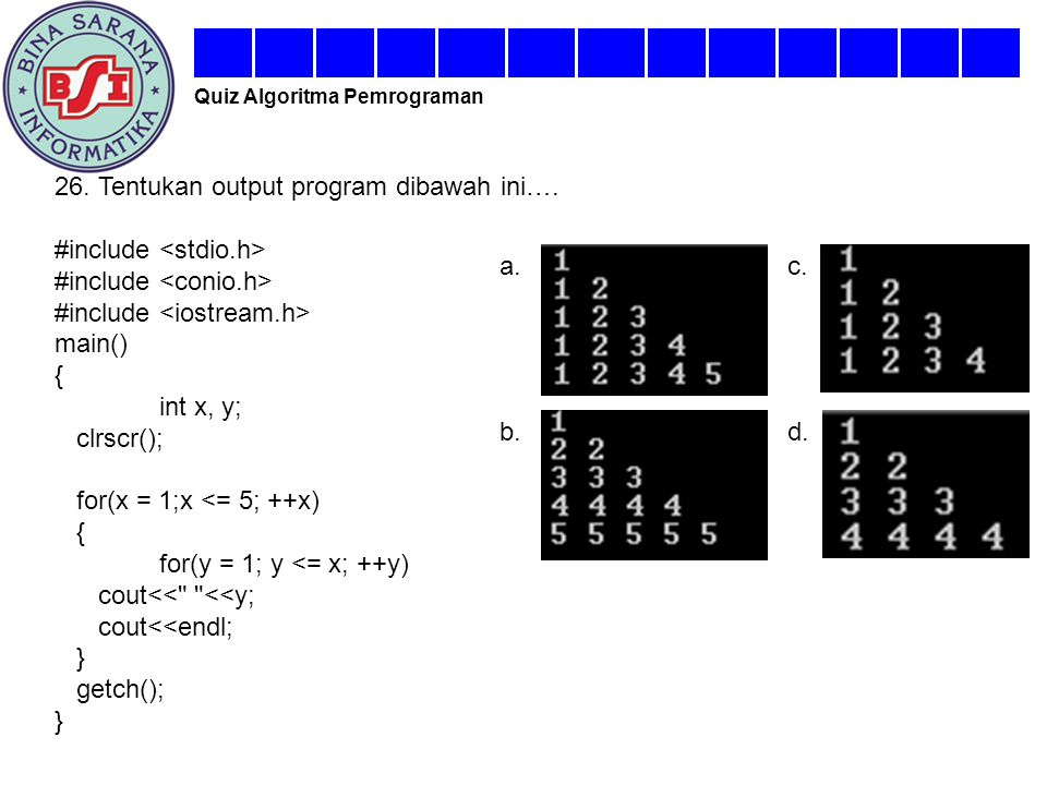 26. Tentukan output program dibawah ini…. #include <stdio.h>