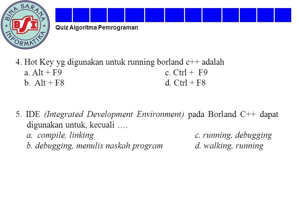 4. Hot Key yg digunakan untuk running borland c++ adalah