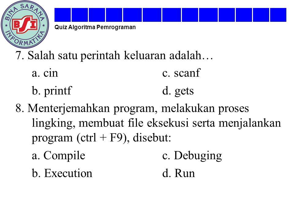 7. Salah satu perintah keluaran adalah… a. cin c. scanf