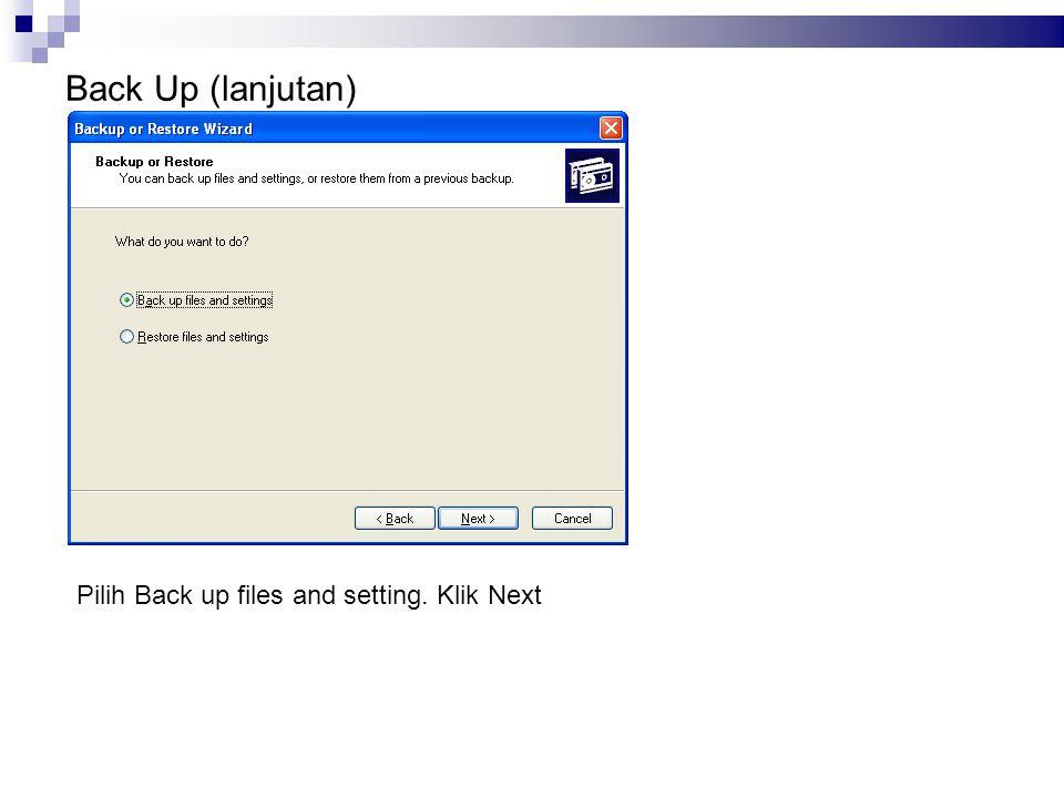Back Up (lanjutan) Pilih Back up files and setting. Klik Next 11