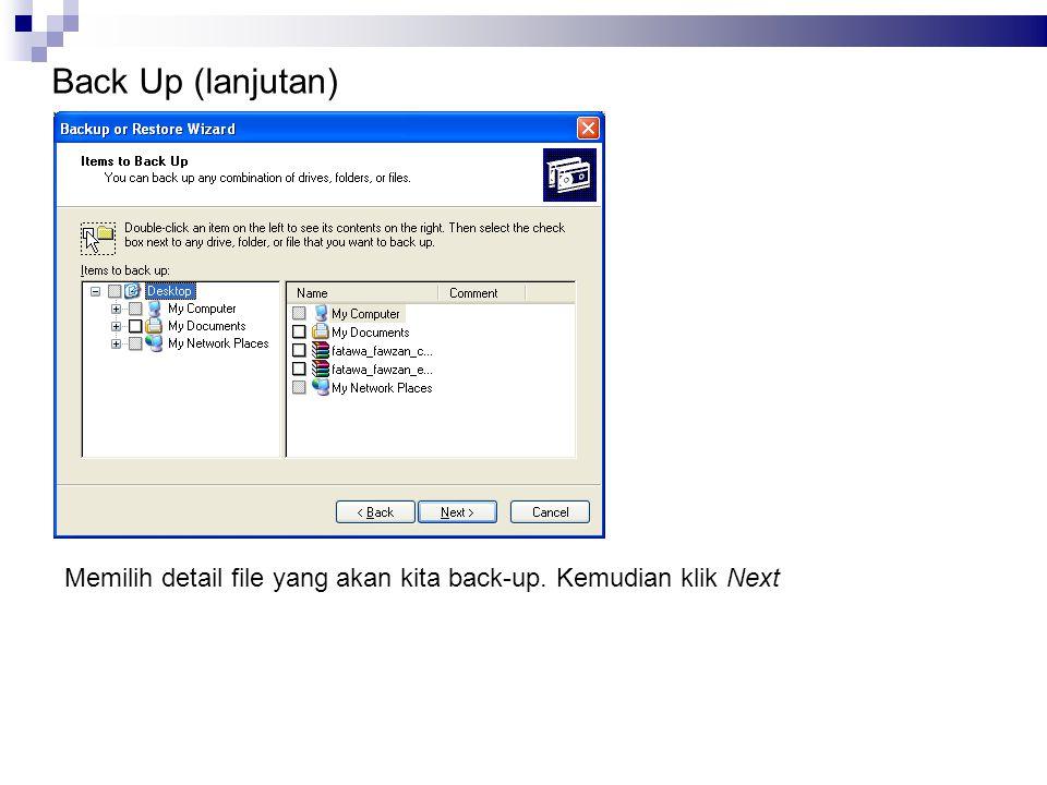 Back Up (lanjutan) Memilih detail file yang akan kita back-up. Kemudian klik Next 13