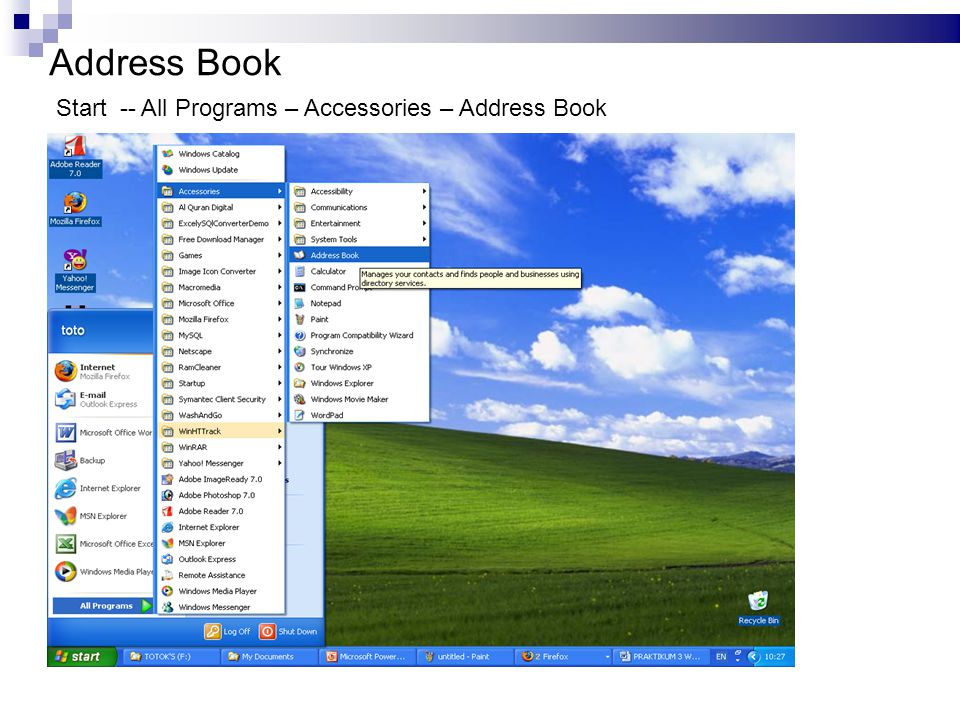 Address Book Start -- All Programs – Accessories – Address Book 19