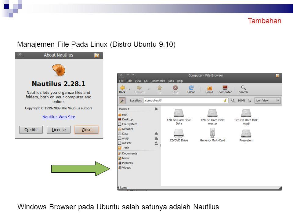 Tambahan Manajemen File Pada Linux (Distro Ubuntu 9.10) Windows Browser pada Ubuntu salah satunya adalah Nautilus.