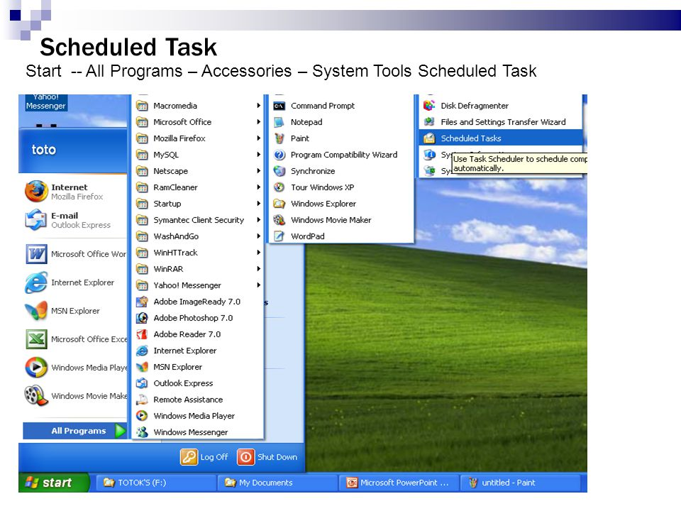 Scheduled Task Start -- All Programs – Accessories – System Tools Scheduled Task 7