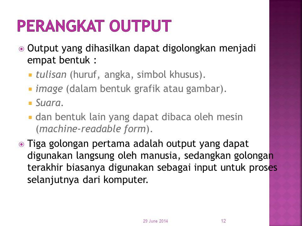 PERANGKAT OUTPUT Output yang dihasilkan dapat digolongkan menjadi empat bentuk : tulisan (huruf, angka, simbol khusus).