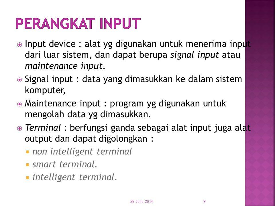PERANGKAT INPUT Input device : alat yg digunakan untuk menerima input dari luar sistem, dan dapat berupa signal input atau maintenance input.
