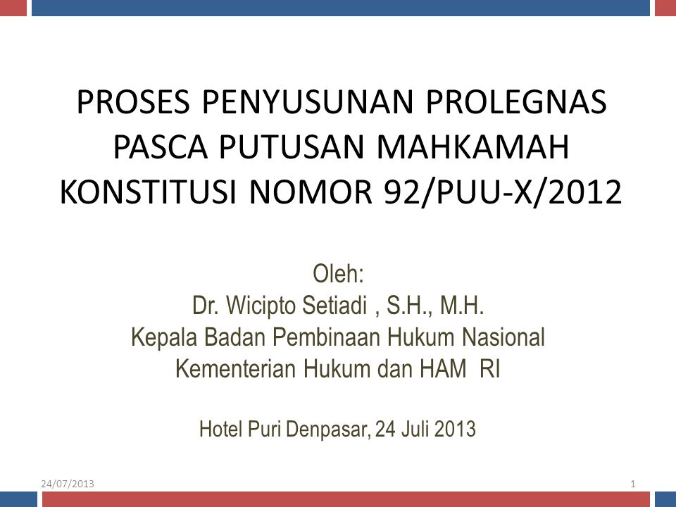 24/07/2013 PROSES PENYUSUNAN PROLEGNAS PASCA PUTUSAN MAHKAMAH KONSTITUSI NOMOR 92/PUU-X/2012. Oleh: