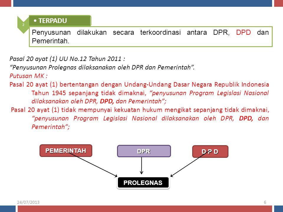 2 TERPADU. Penyusunan dilakukan secara terkoordinasi antara DPR, DPD dan Pemerintah. Pasal 20 ayat (1) UU No.12 Tahun 2011 :