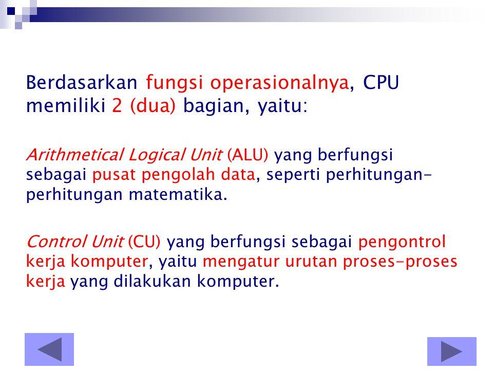 Berdasarkan fungsi operasionalnya, CPU memiliki 2 (dua) bagian, yaitu: