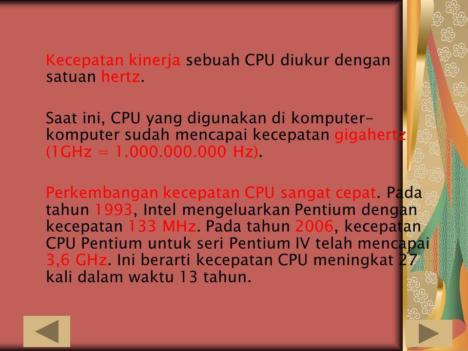 Kecepatan kinerja sebuah CPU diukur dengan satuan hertz.