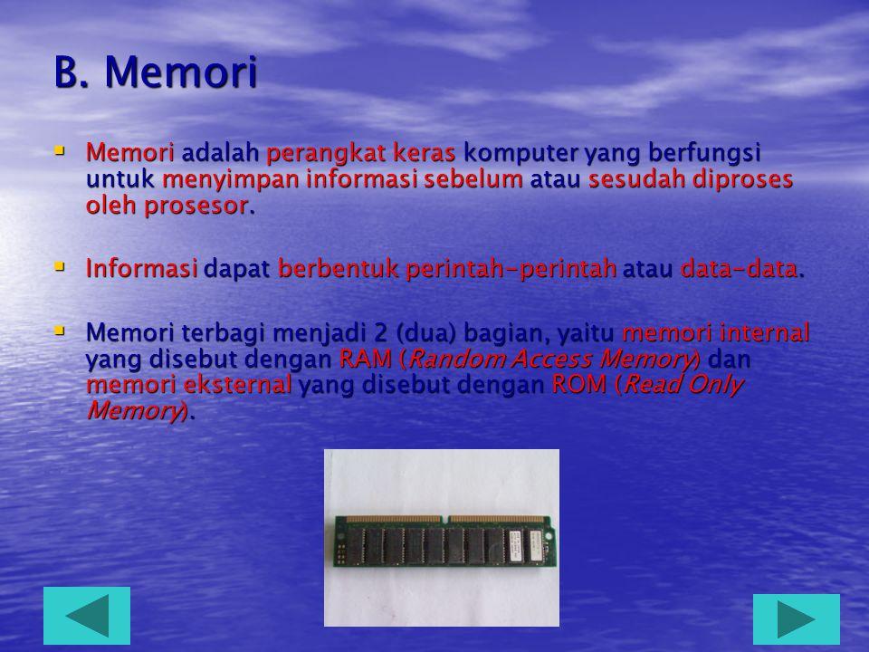 B. Memori Memori adalah perangkat keras komputer yang berfungsi untuk menyimpan informasi sebelum atau sesudah diproses oleh prosesor.