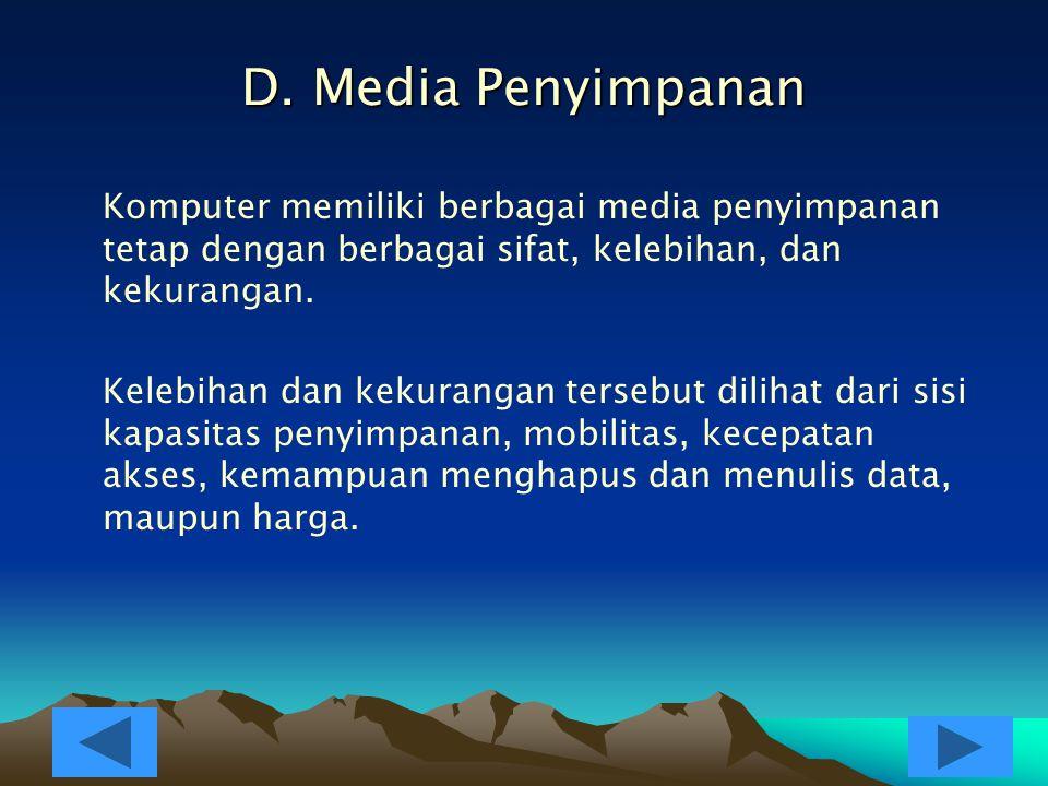 D. Media Penyimpanan Komputer memiliki berbagai media penyimpanan tetap dengan berbagai sifat, kelebihan, dan kekurangan.