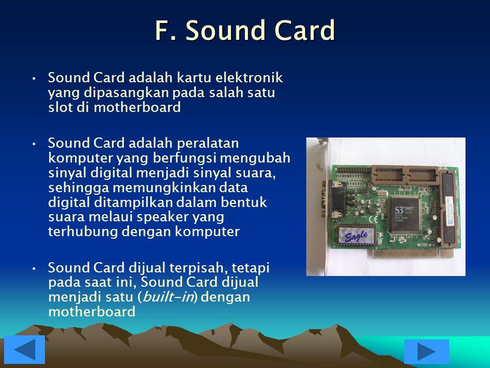 F. Sound Card Sound Card adalah kartu elektronik yang dipasangkan pada salah satu slot di motherboard.