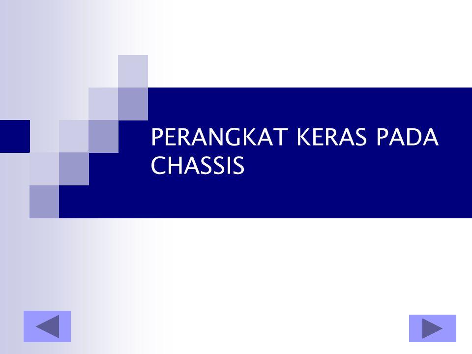PERANGKAT KERAS PADA CHASSIS