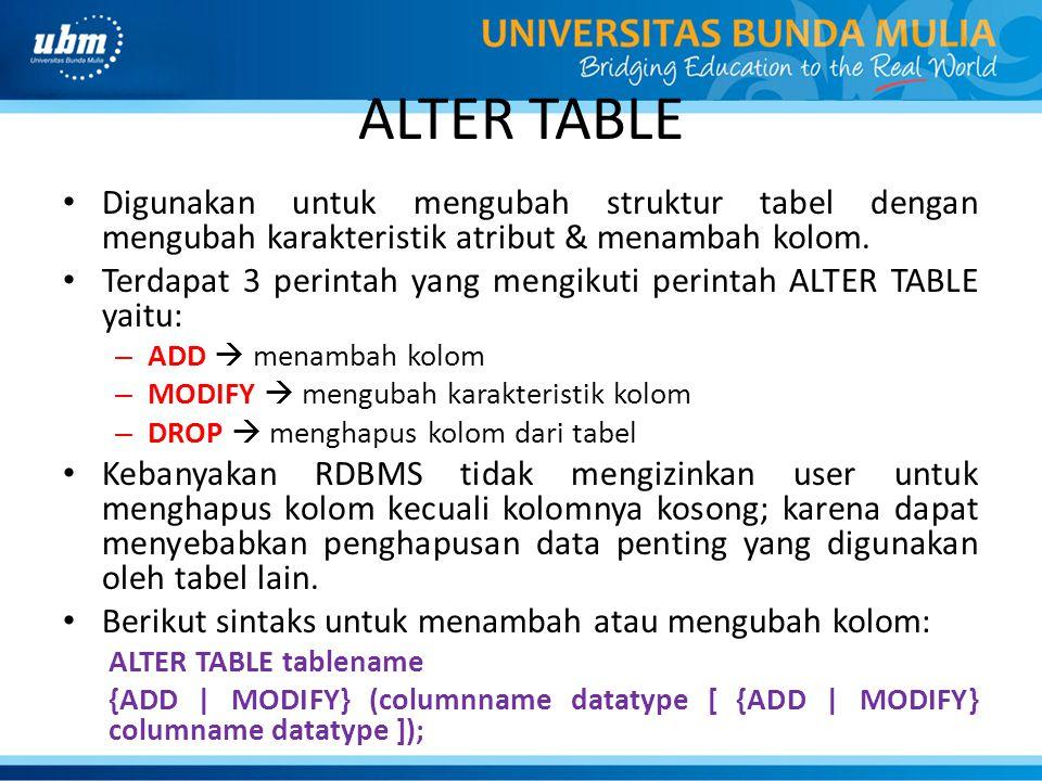 ALTER TABLE Digunakan untuk mengubah struktur tabel dengan mengubah karakteristik atribut & menambah kolom.