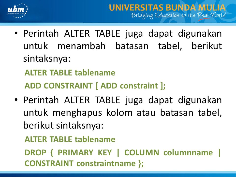 Perintah ALTER TABLE juga dapat digunakan untuk menambah batasan tabel, berikut sintaksnya: