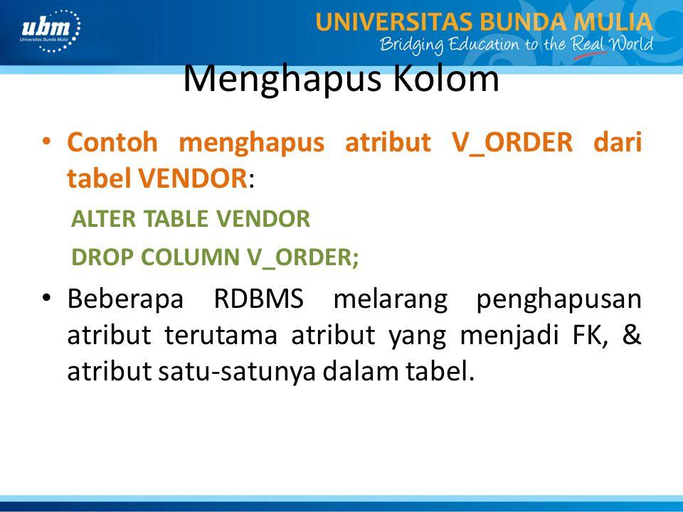 Menghapus Kolom Contoh menghapus atribut V_ORDER dari tabel VENDOR: