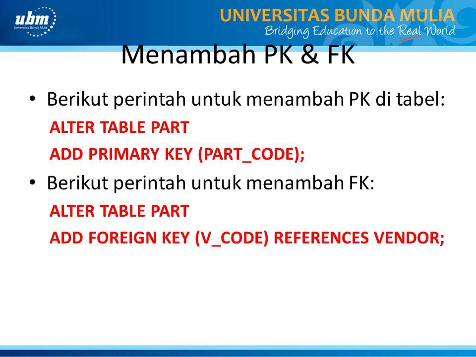 Menambah PK & FK Berikut perintah untuk menambah PK di tabel: