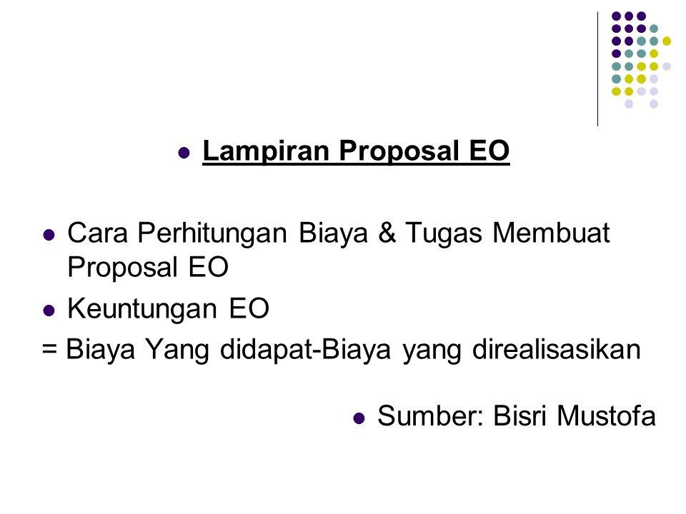 Lampiran Proposal EO Cara Perhitungan Biaya & Tugas Membuat Proposal EO. Keuntungan EO. = Biaya Yang didapat-Biaya yang direalisasikan.