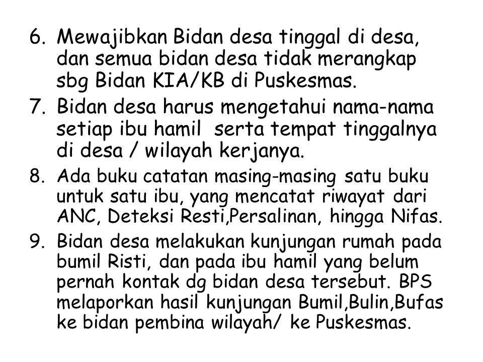 6. Mewajibkan Bidan desa tinggal di desa, dan semua bidan desa tidak merangkap sbg Bidan KIA/KB di Puskesmas.