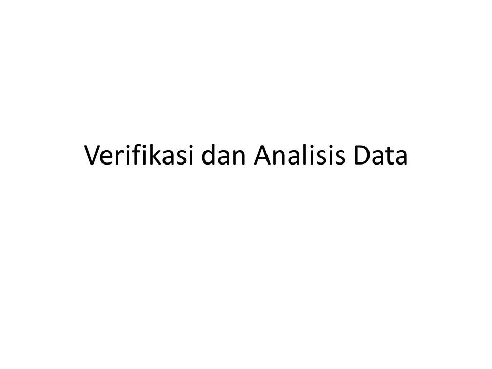 Verifikasi dan Analisis Data