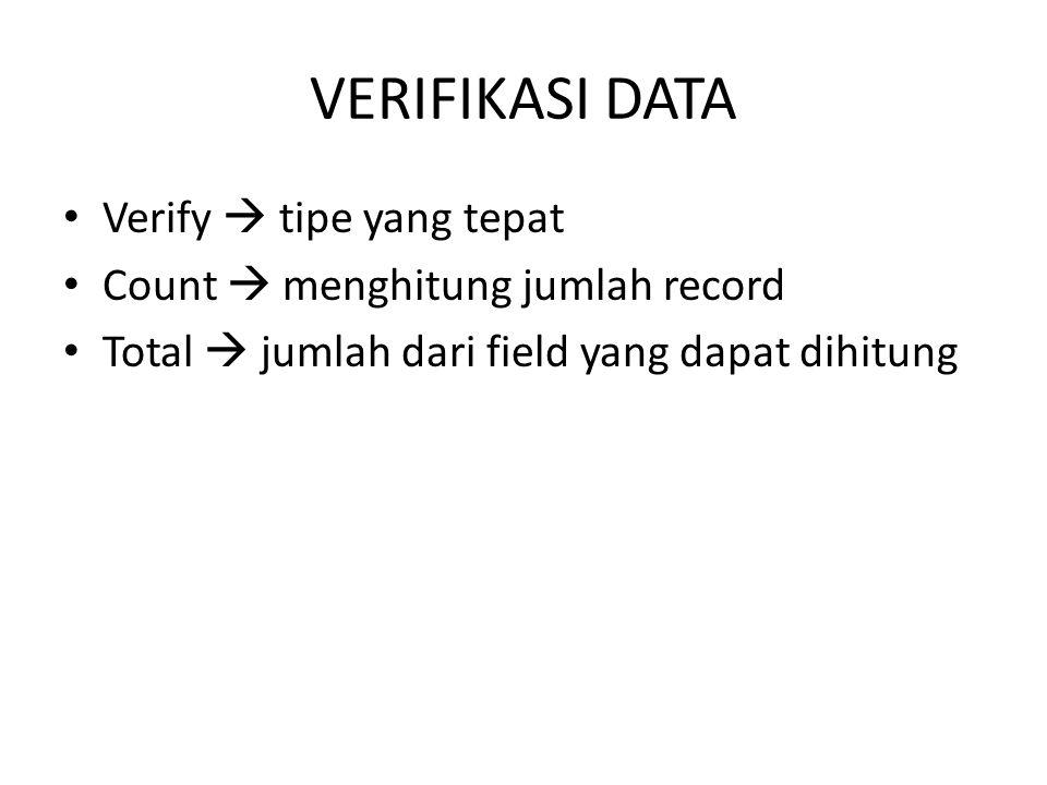 VERIFIKASI DATA Verify  tipe yang tepat