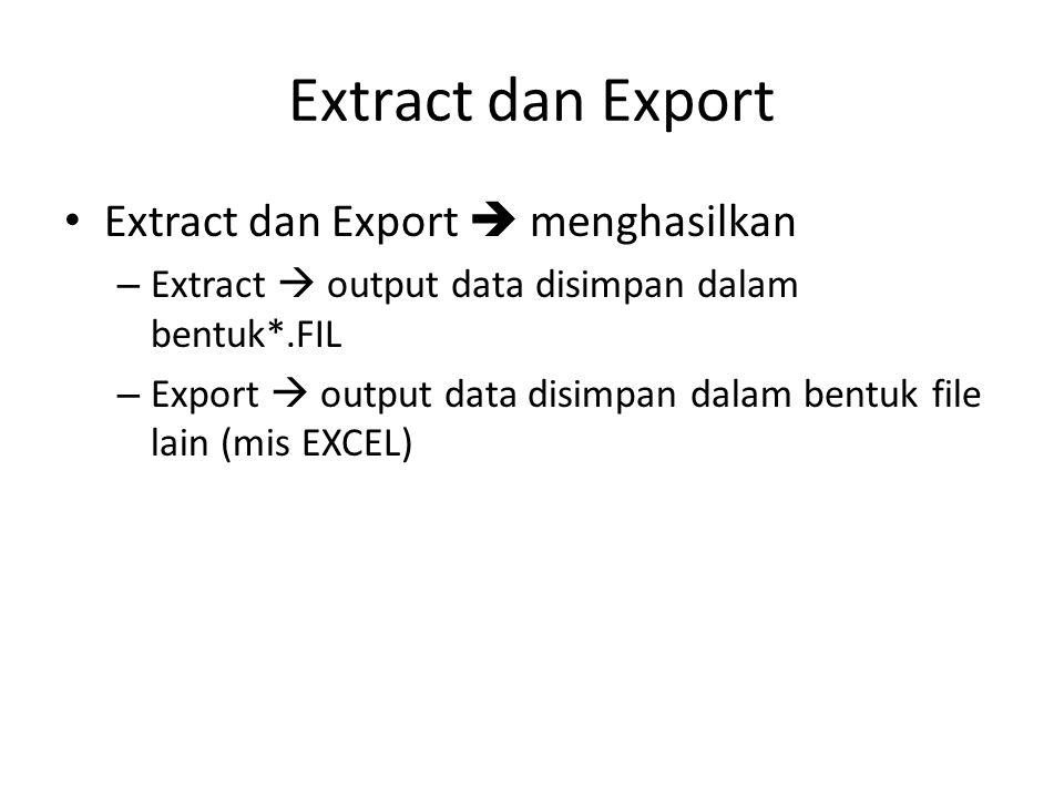 Extract dan Export Extract dan Export  menghasilkan