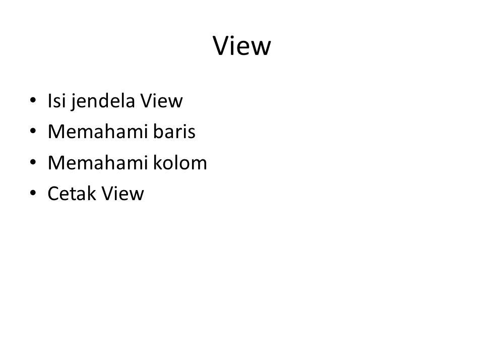 View Isi jendela View Memahami baris Memahami kolom Cetak View