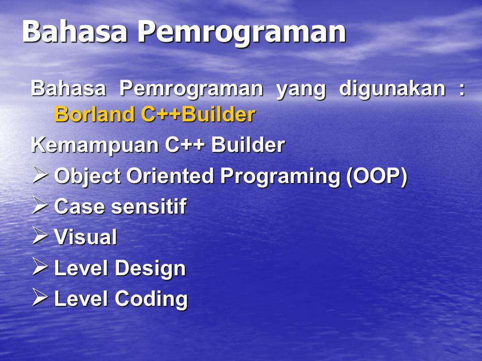 Bahasa Pemrograman Bahasa Pemrograman yang digunakan : Borland C++Builder. Kemampuan C++ Builder. Object Oriented Programing (OOP)