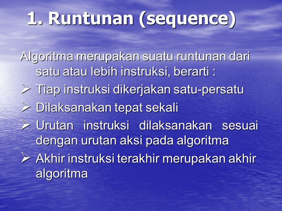 1. Runtunan (sequence) Algoritma merupakan suatu runtunan dari satu atau lebih instruksi, berarti :