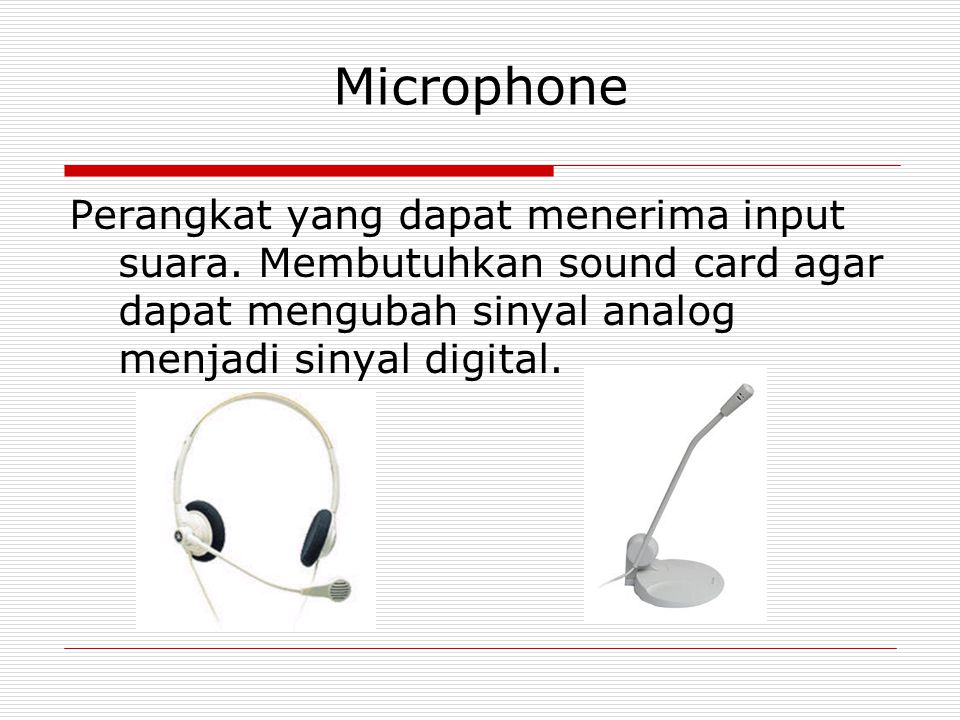Microphone Perangkat yang dapat menerima input suara.