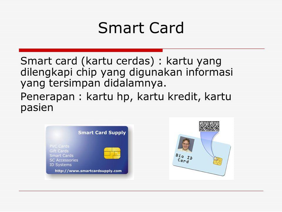Smart Card Smart card (kartu cerdas) : kartu yang dilengkapi chip yang digunakan informasi yang tersimpan didalamnya.