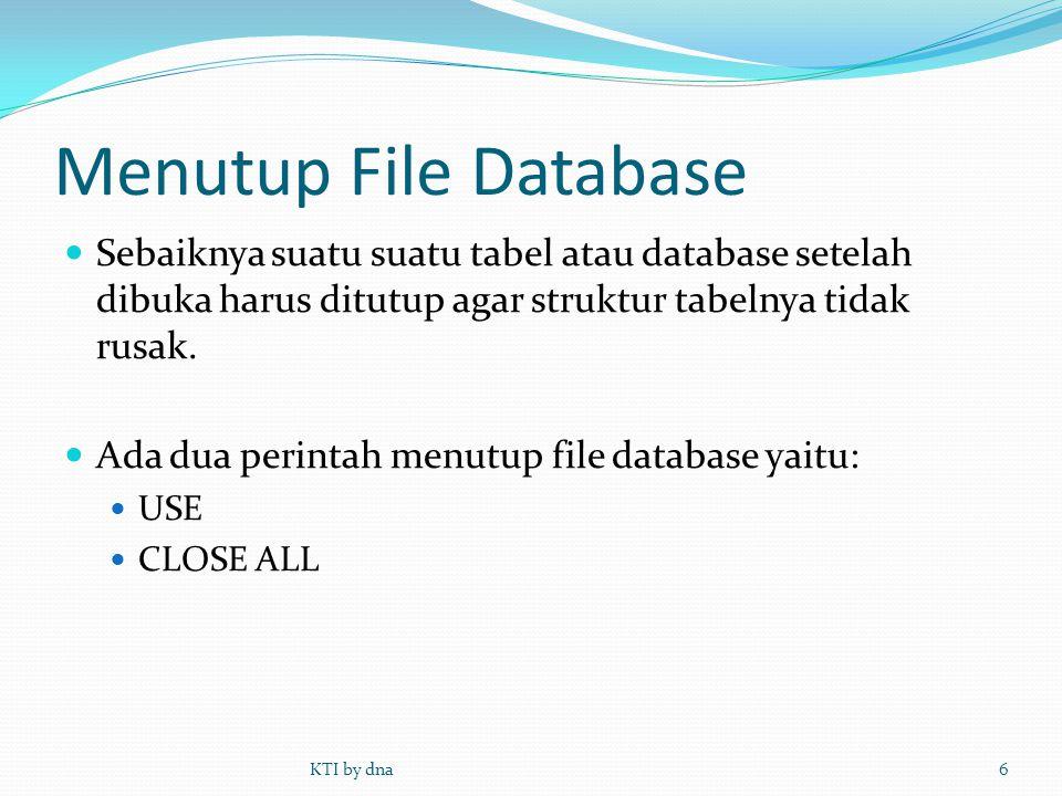 Menutup File Database Sebaiknya suatu suatu tabel atau database setelah dibuka harus ditutup agar struktur tabelnya tidak rusak.